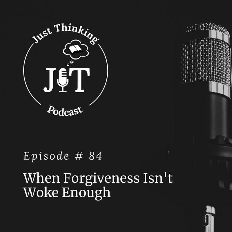 EP # 084   When Forgiveness Isn't Woke Enough