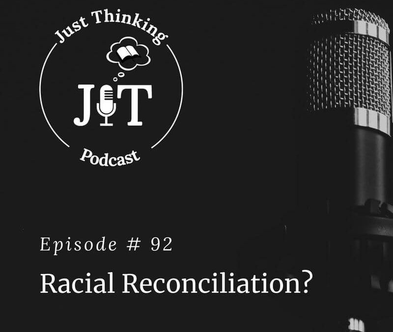 EP # 092   Racial Reconciliation?