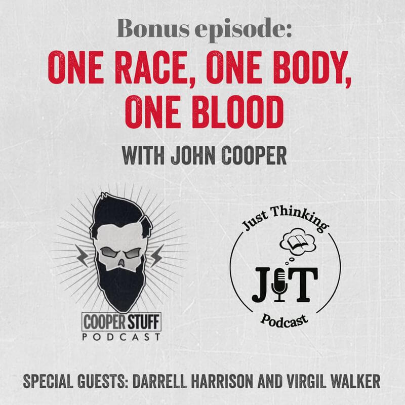 EP # 107 | (Bonus Episode) One Race, One Body, One Blood w/ John Cooper
