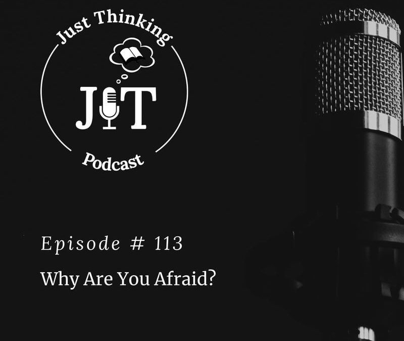 EP # 113 | Why Are You Afraid?